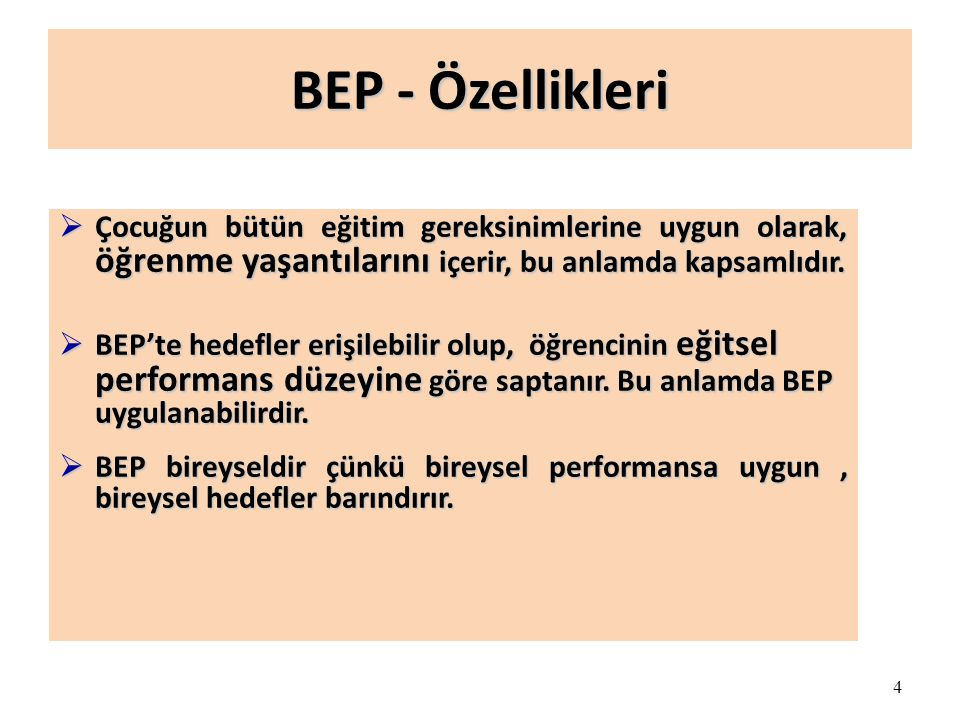 BEP - Özellikleri Çocuğun bütün eğitim gereksinimlerine uygun olarak, öğrenme yaşantılarını içerir, bu anlamda kapsamlıdır.