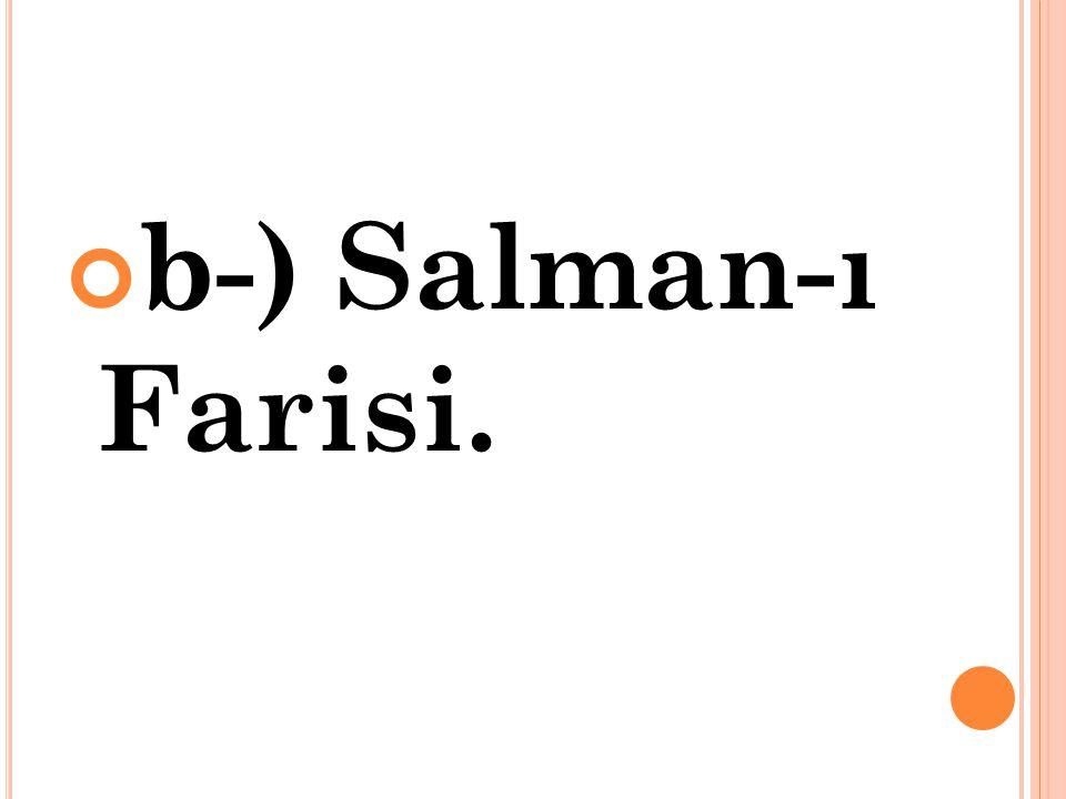 b-) Salman-ı Farisi.