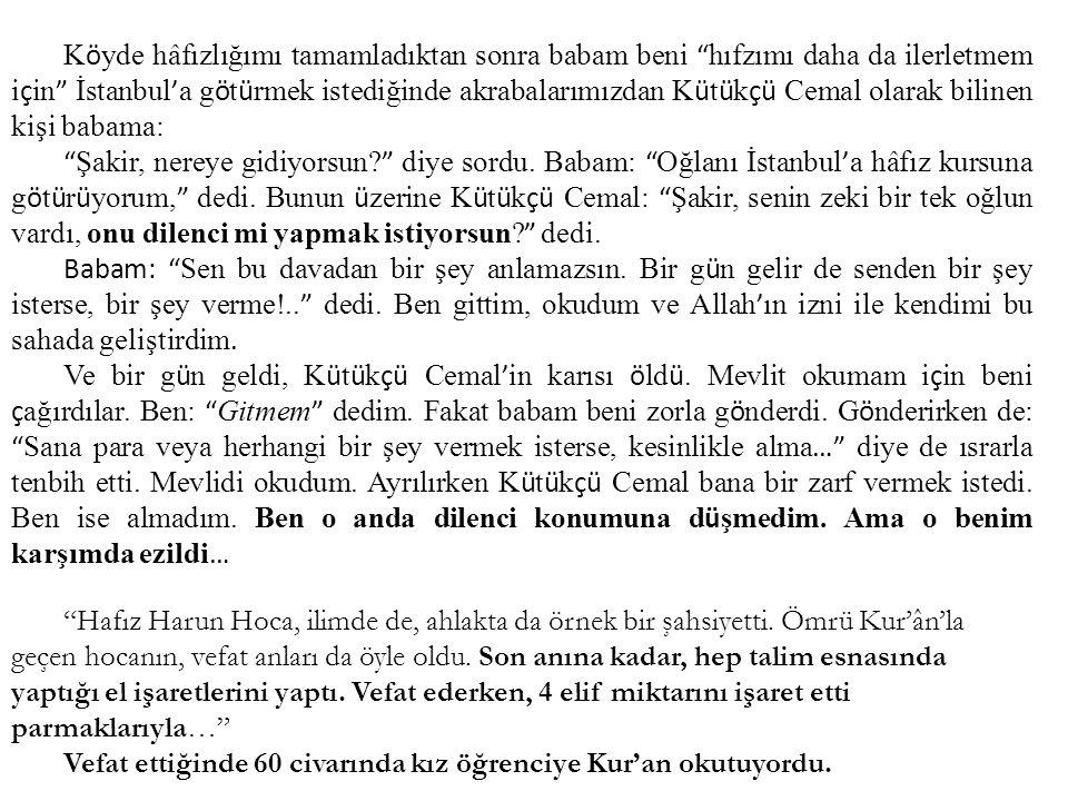 Köyde hâfızlığımı tamamladıktan sonra babam beni hıfzımı daha da ilerletmem için İstanbul'a götürmek istediğinde akrabalarımızdan Kütükçü Cemal olarak bilinen kişi babama: