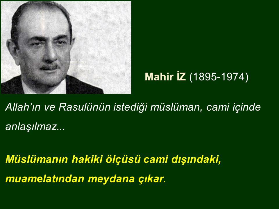 Mahir İZ (1895-1974) Allah'ın ve Rasulünün istediği müslüman, cami içinde anlaşılmaz...