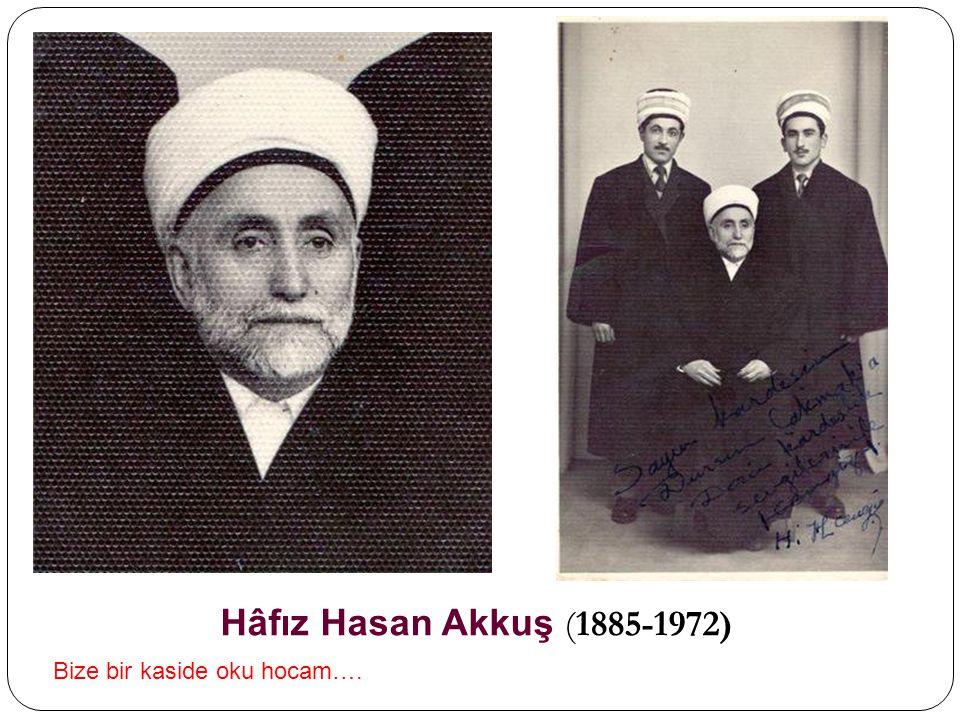 Hâfız Hasan Akkuş (1885-1972) Bize bir kaside oku hocam….