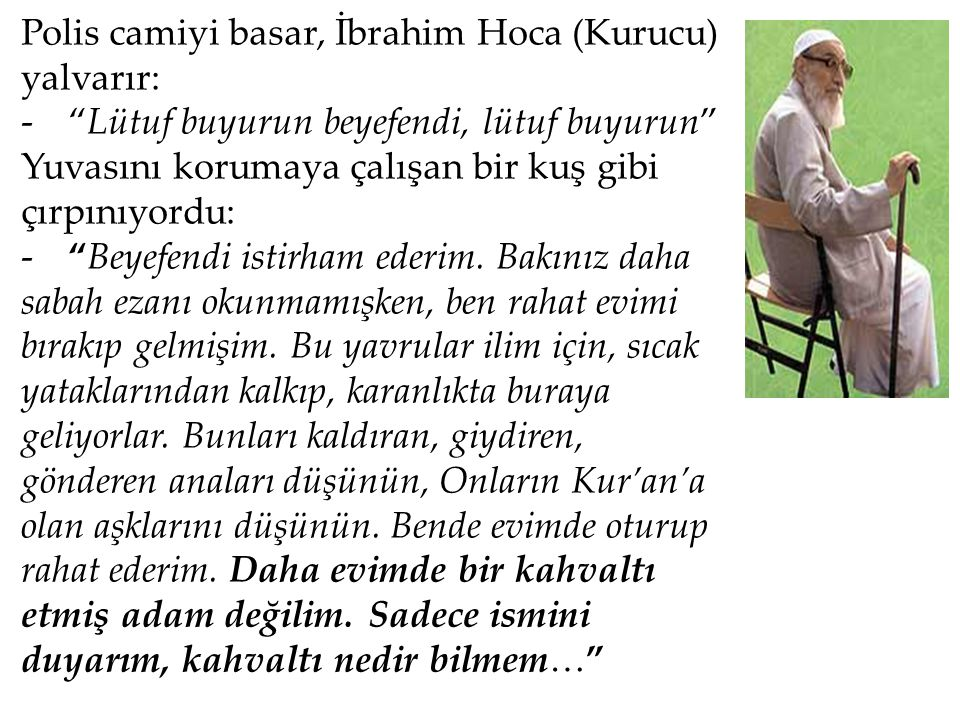 Polis camiyi basar, İbrahim Hoca (Kurucu) yalvarır: