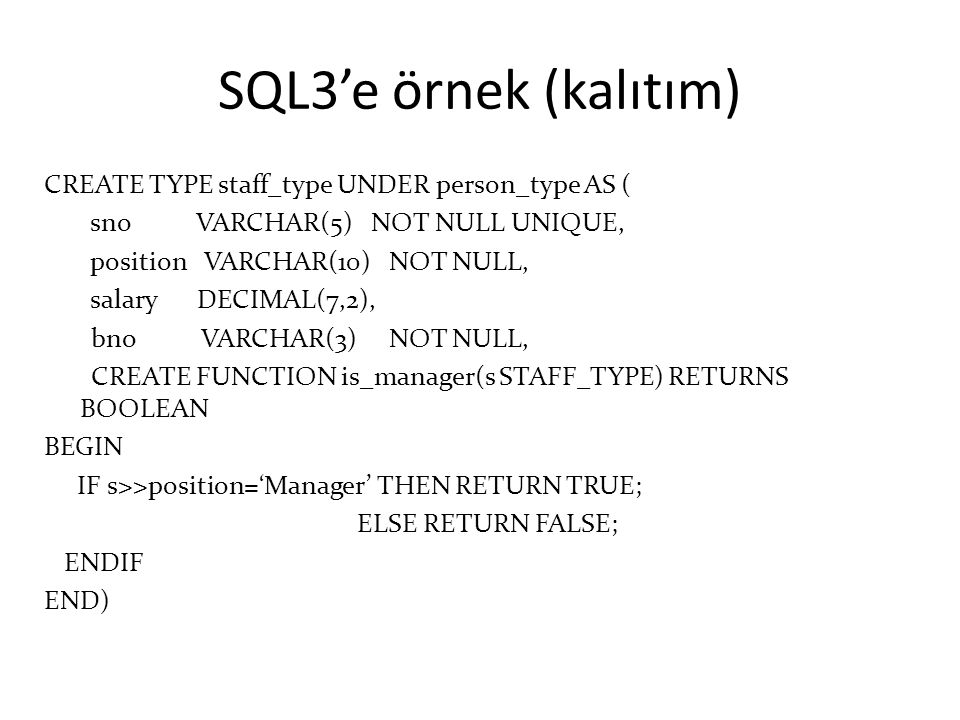 SQL3'e örnek (kalıtım) CREATE TYPE staff_type UNDER person_type AS (