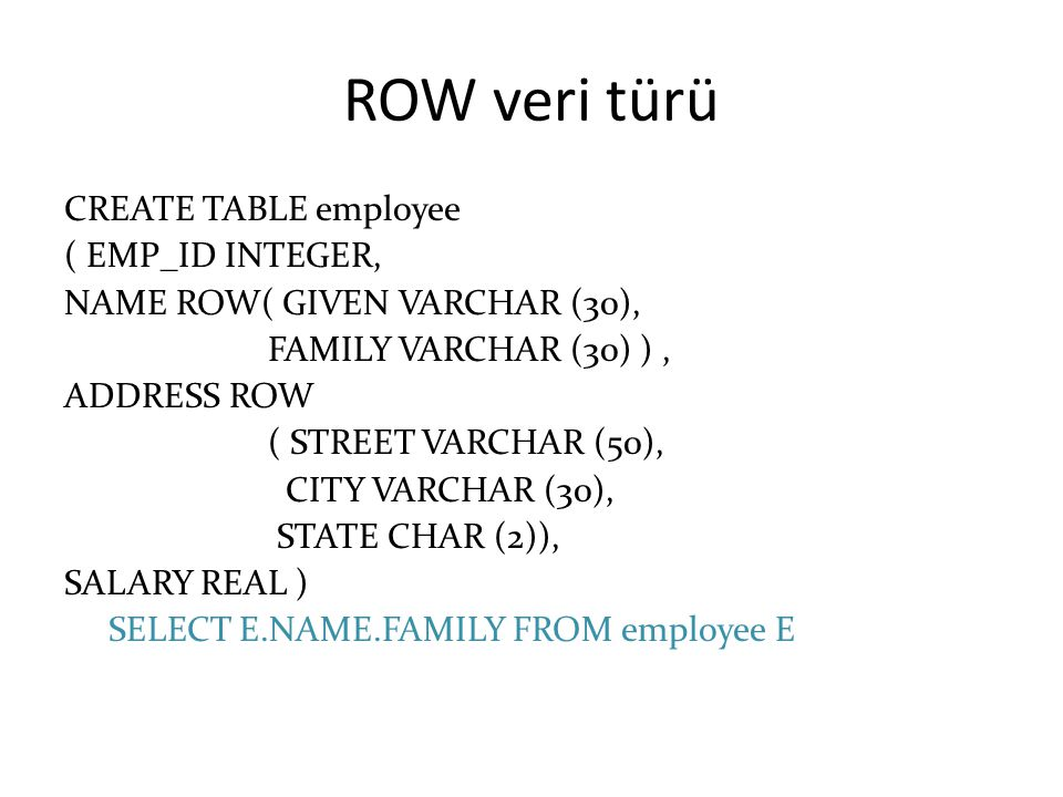 ROW veri türü CREATE TABLE employee ( EMP_ID INTEGER,