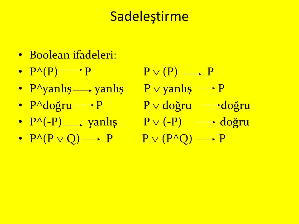 Sadeleştirme Boolean ifadeleri: P^(P) P P  (P) P