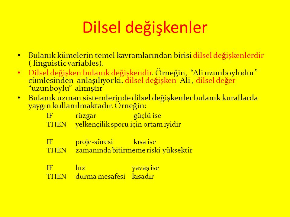 Dilsel değişkenler Bulanık kümelerin temel kavramlarından birisi dilsel değişkenlerdir ( linguistic variables).