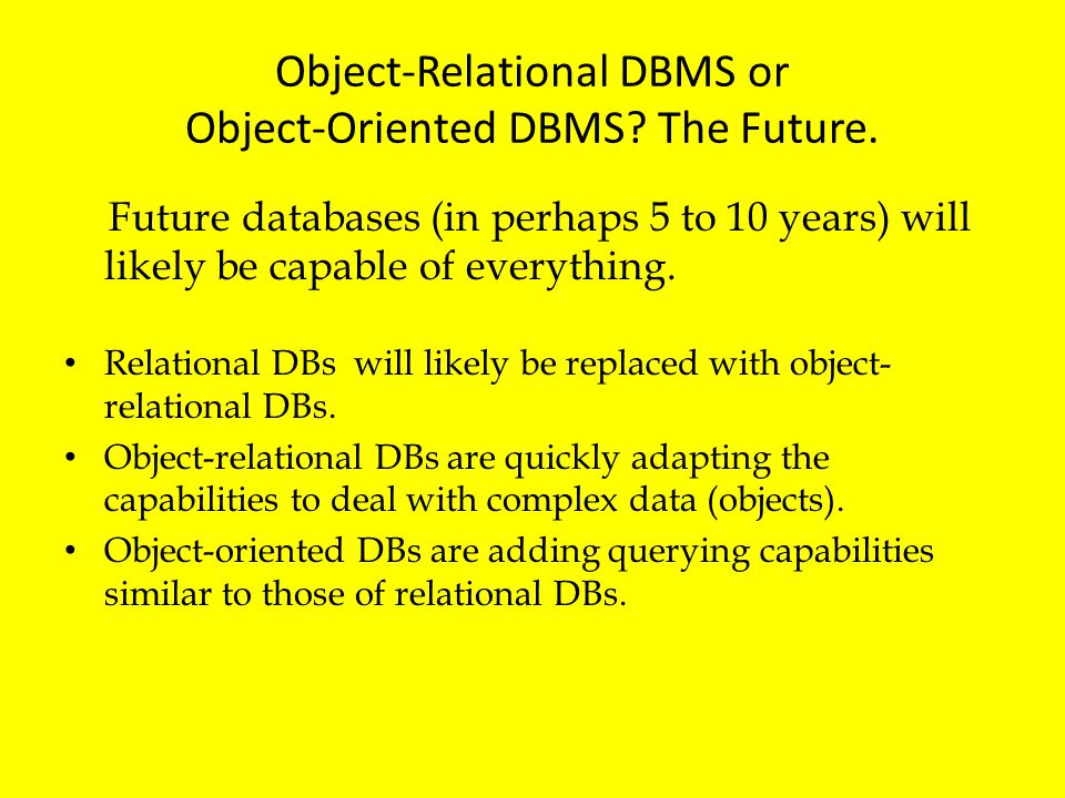 Object-Relational DBMS or Object-Oriented DBMS The Future.