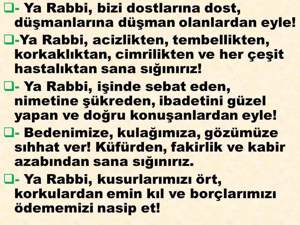 - Ya Rabbi, bizi dostlarına dost, düşmanlarına düşman olanlardan eyle!
