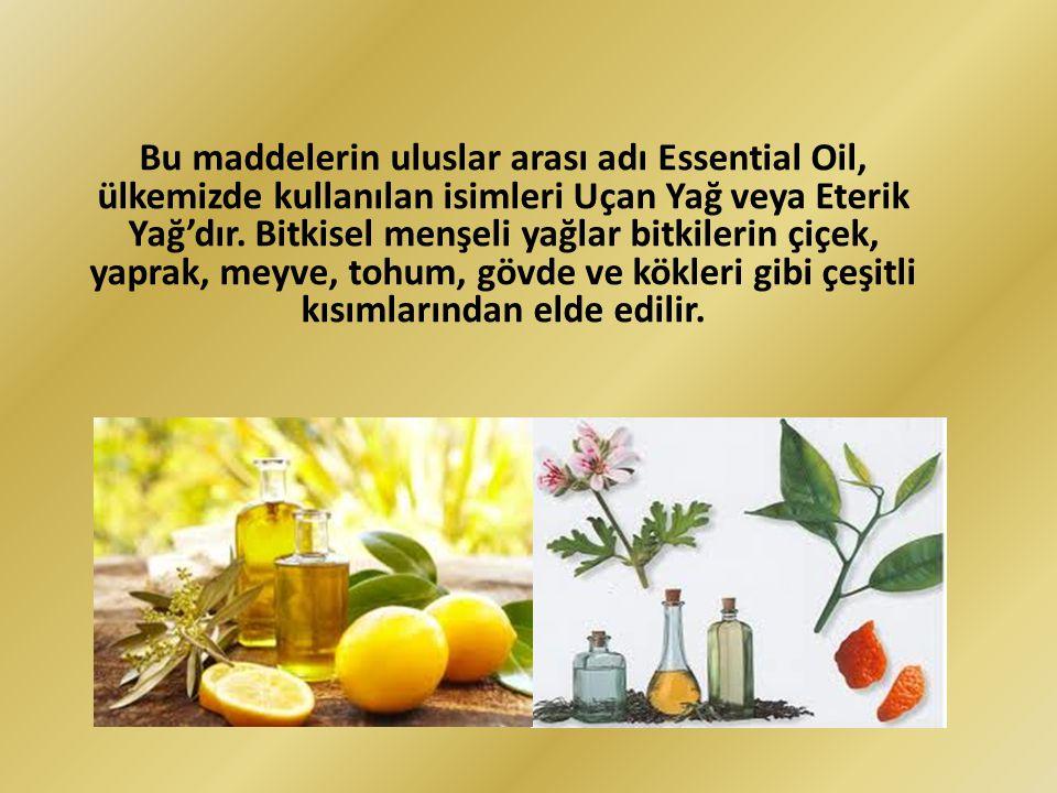 Bu maddelerin uluslar arası adı Essential Oil, ülkemizde kullanılan isimleri Uçan Yağ veya Eterik Yağ'dır.