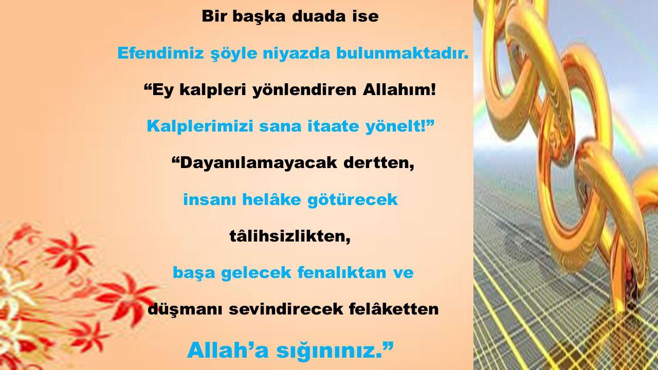 Allah'a sığınınız. Bir başka duada ise