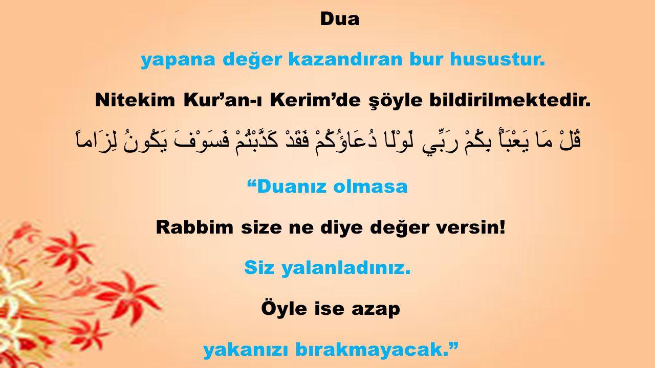 Dua yapana değer kazandıran bur husustur. Nitekim Kur'an-ı Kerim'de şöyle bildirilmektedir.
