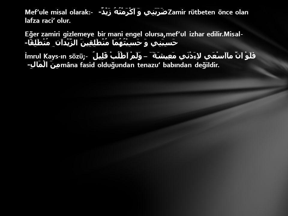 Mef'ule misal olarak:- ضَرَبَنِي وَ اَكْرَمْتُهُ زَيْدٌ- Zamir rütbeten önce olan lafza raci' olur.