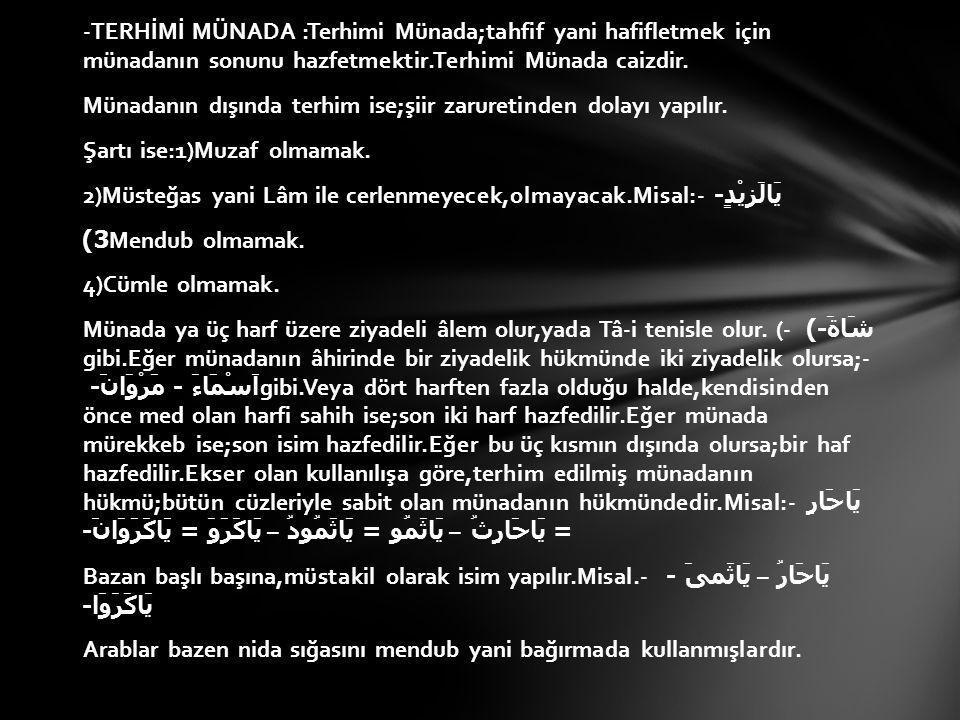 -TERHİMİ MÜNADA :Terhimi Münada;tahfif yani hafifletmek için münadanın sonunu hazfetmektir.Terhimi Münada caizdir.