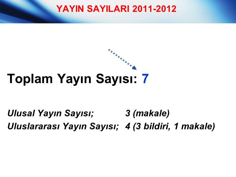 Toplam Yayın Sayısı: 7 YAYIN SAYILARI 2011-2012