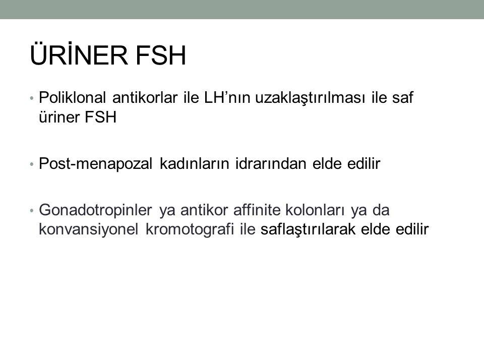 ÜRİNER FSH Poliklonal antikorlar ile LH'nın uzaklaştırılması ile saf üriner FSH. Post-menapozal kadınların idrarından elde edilir.