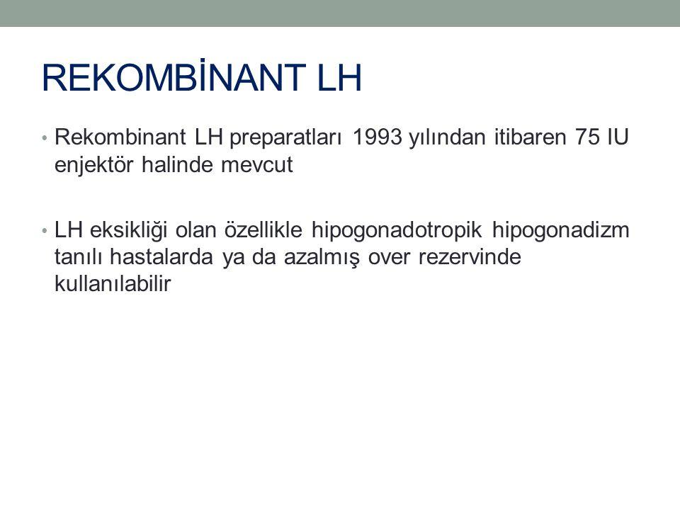 REKOMBİNANT LH Rekombinant LH preparatları 1993 yılından itibaren 75 IU enjektör halinde mevcut.