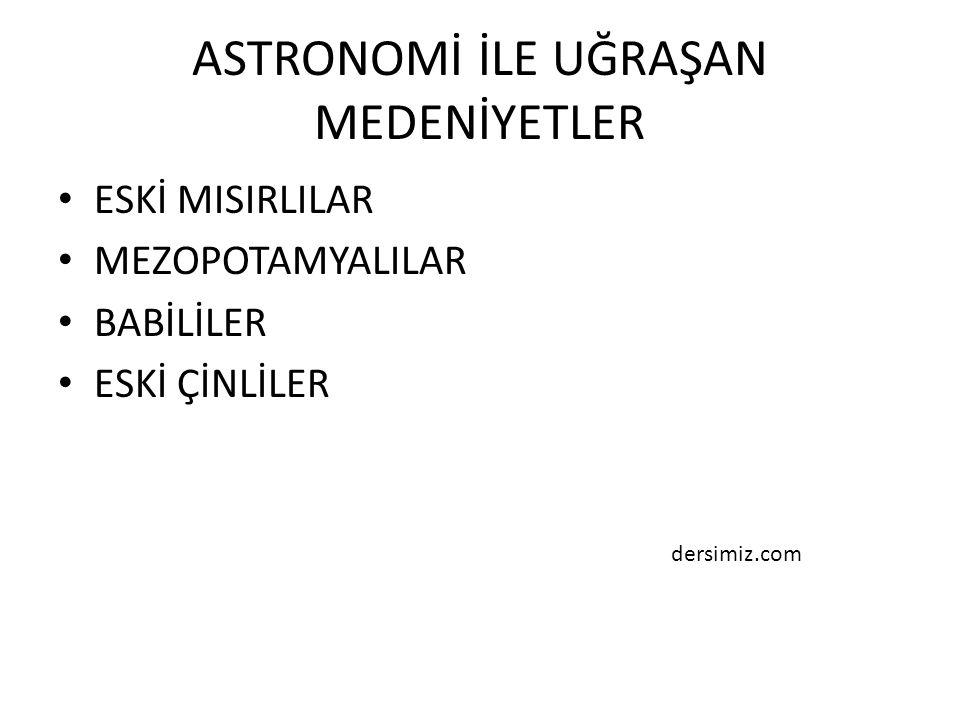 ASTRONOMİ İLE UĞRAŞAN MEDENİYETLER