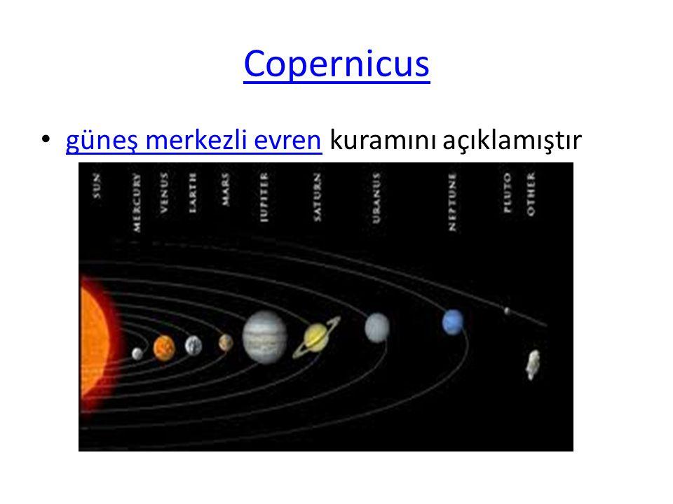 Copernicus güneş merkezli evren kuramını açıklamıştır
