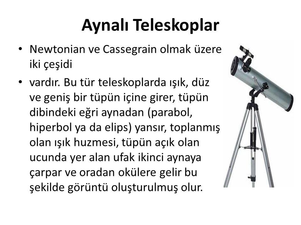 Aynalı Teleskoplar Newtonian ve Cassegrain olmak üzere iki çeşidi