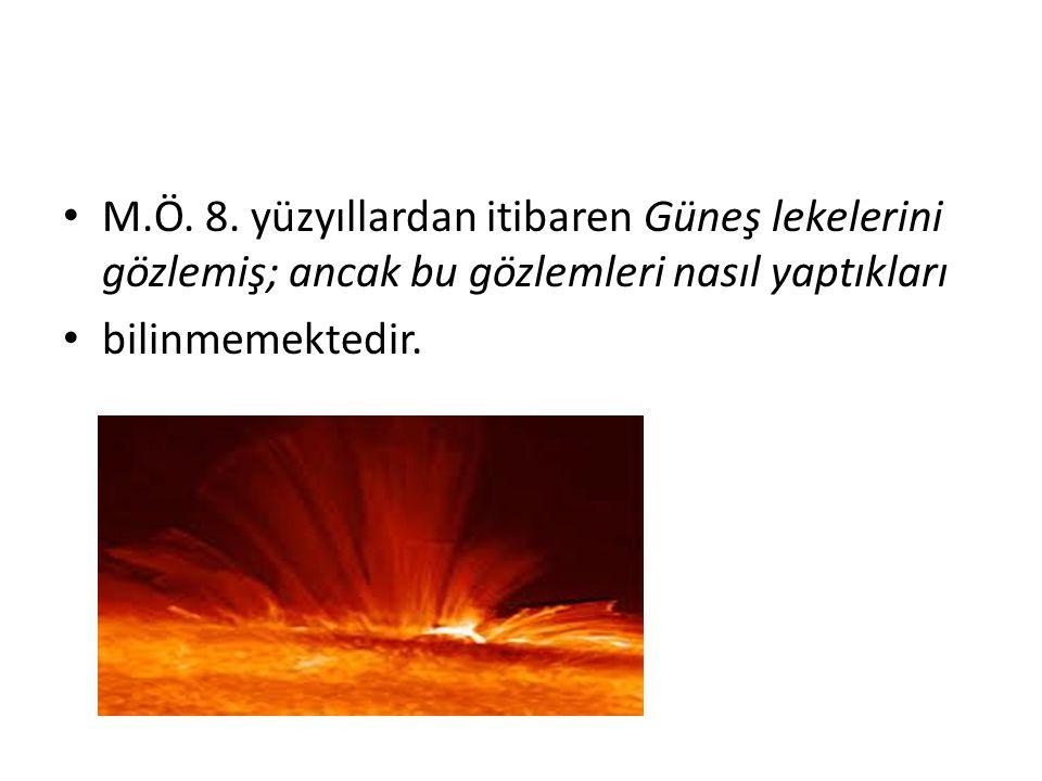 M.Ö. 8. yüzyıllardan itibaren Güneş lekelerini gözlemiş; ancak bu gözlemleri nasıl yaptıkları