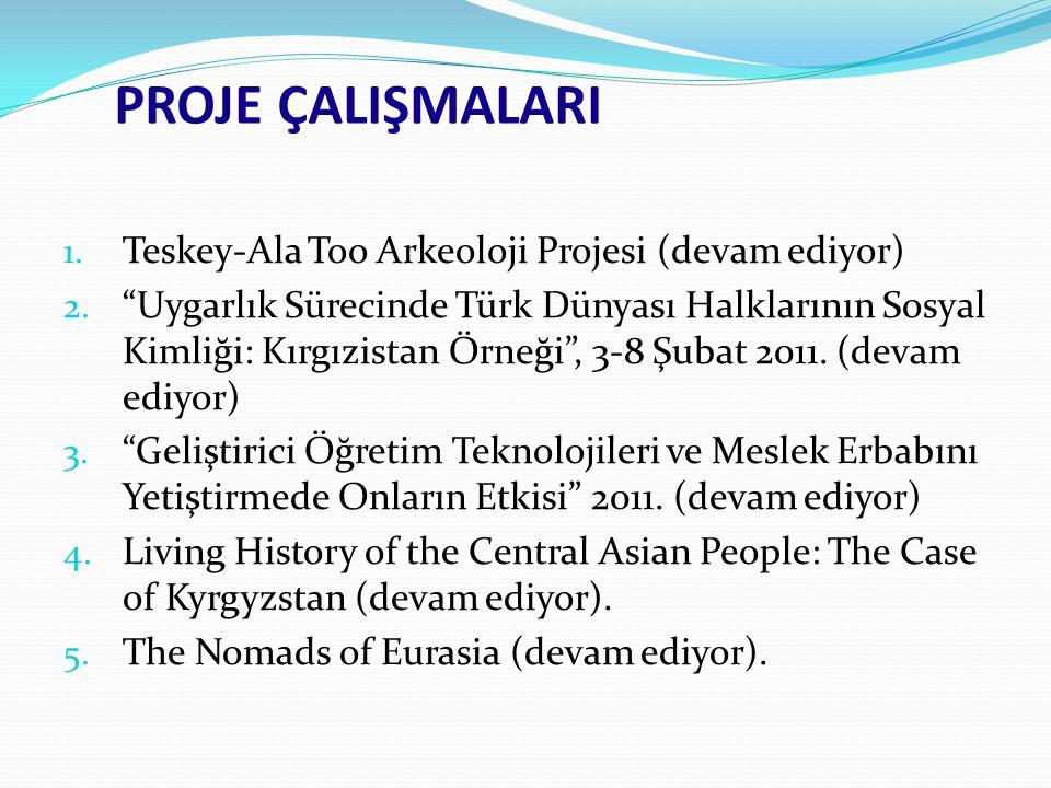 PROJE ÇALIŞMALARI Teskey-Ala Too Arkeoloji Projesi (devam ediyor)