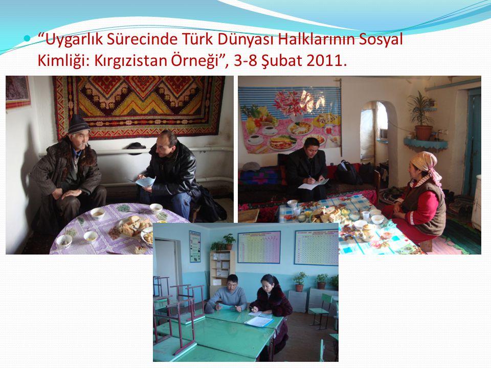 Uygarlık Sürecinde Türk Dünyası Halklarının Sosyal Kimliği: Kırgızistan Örneği , 3-8 Şubat 2011.