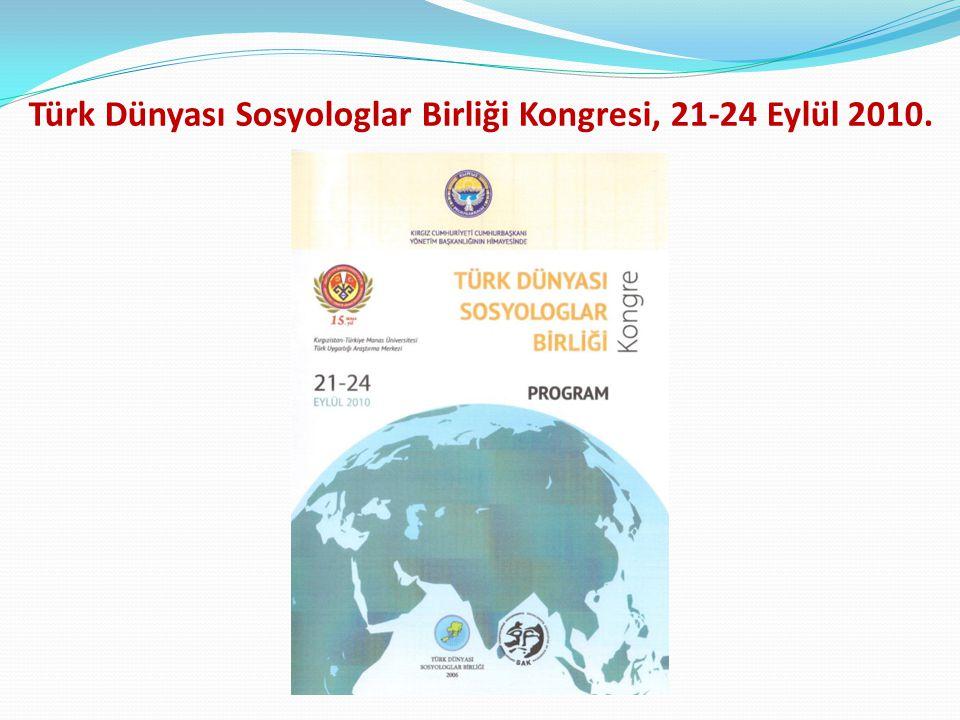 Türk Dünyası Sosyologlar Birliği Kongresi, 21-24 Eylül 2010.