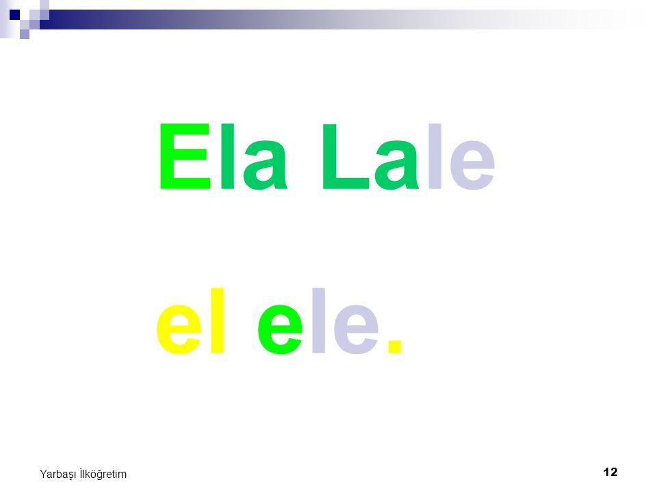 Ela Lale el ele. Yarbaşı İlköğretim