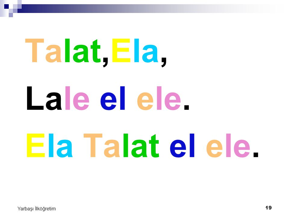 Talat,Ela, Lale el ele. Ela Talat el ele. Yarbaşı İlköğretim