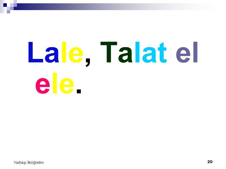 Lale, Talat el ele. Yarbaşı İlköğretim