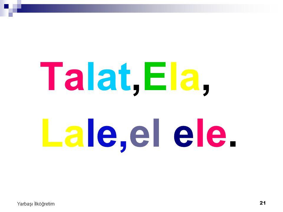 Talat,Ela, Lale,el ele. Yarbaşı İlköğretim