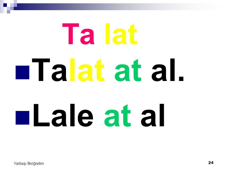 Ta lat Talat at al. Lale at al Yarbaşı İlköğretim