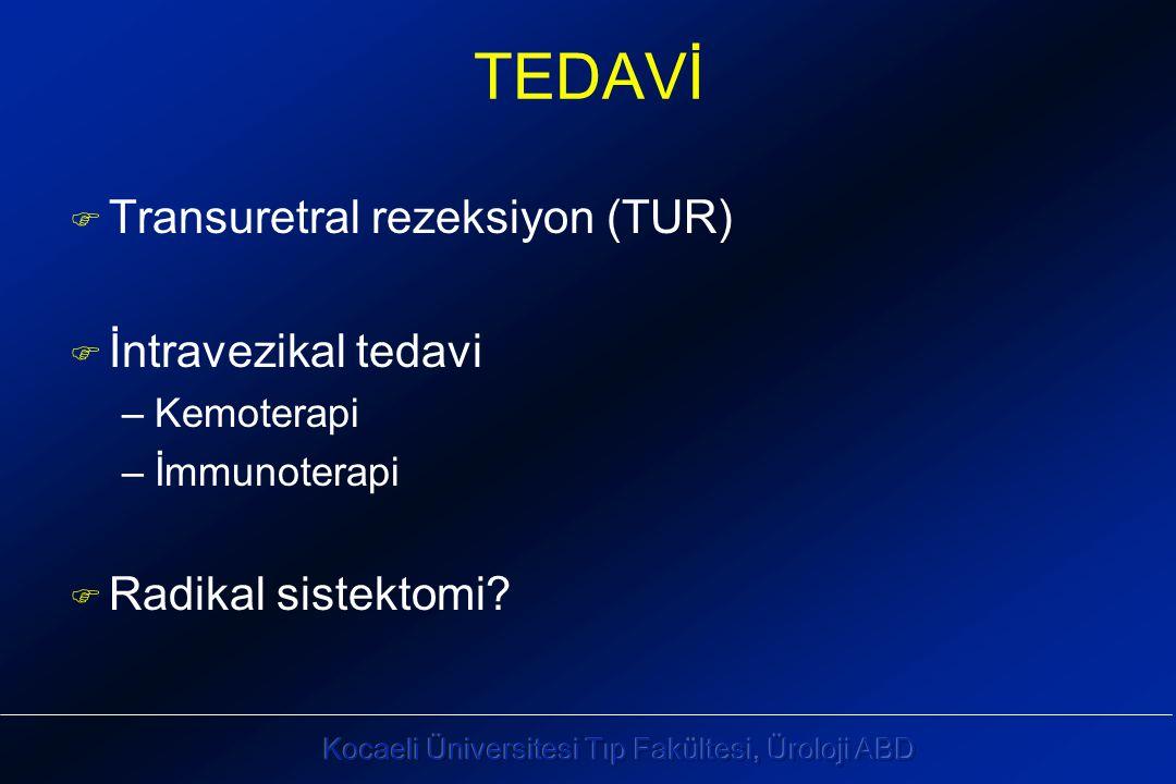 TEDAVİ Transuretral rezeksiyon (TUR) İntravezikal tedavi