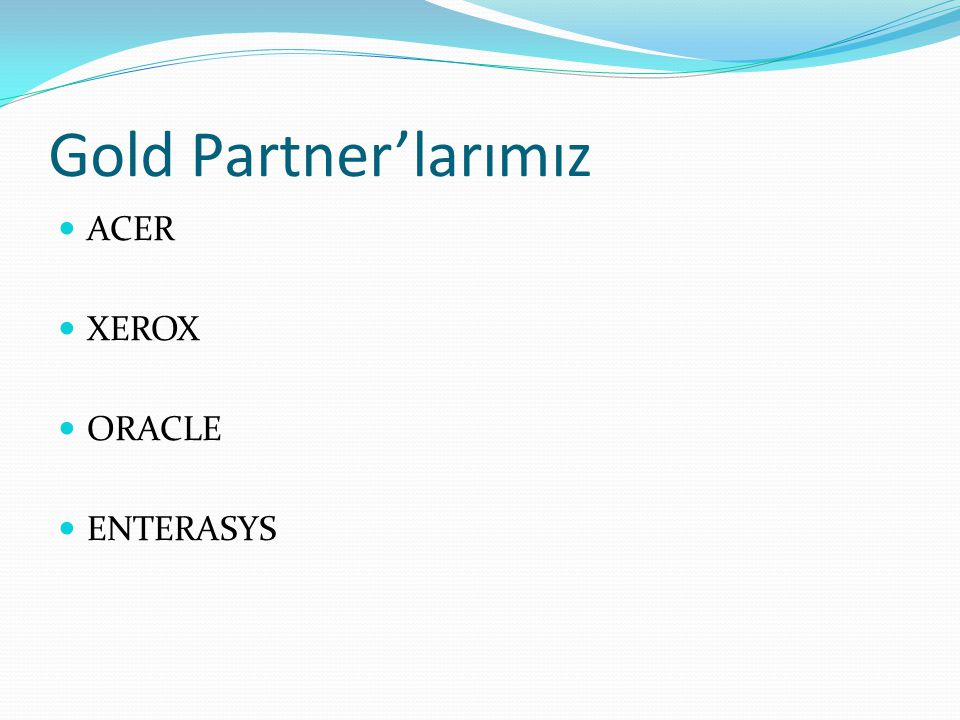 Gold Partner'larımız ACER XEROX ORACLE ENTERASYS
