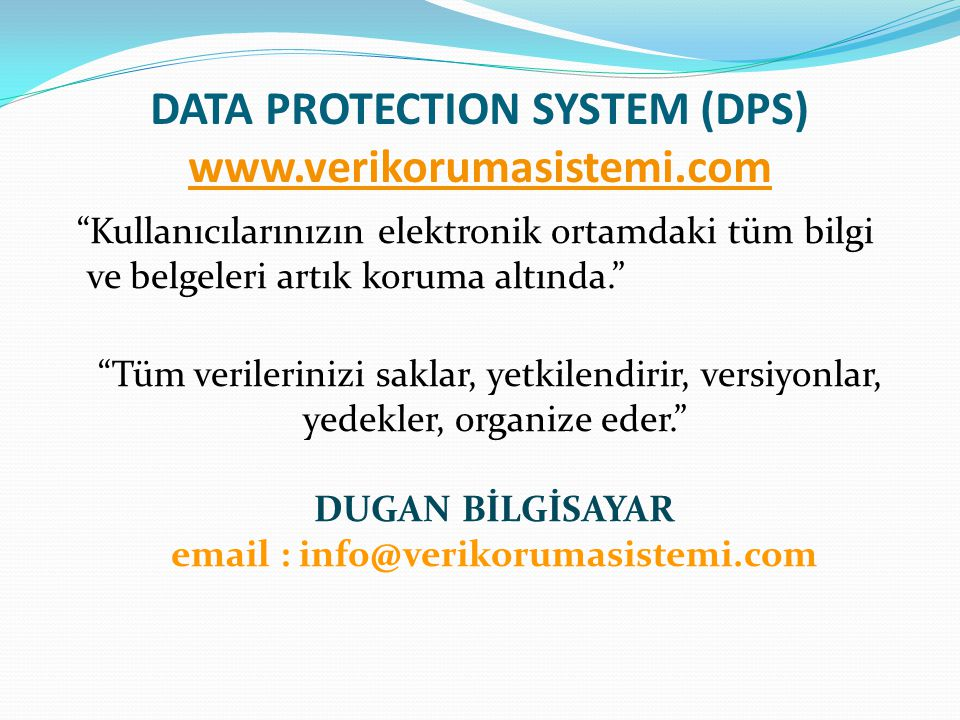 DATA PROTECTION SYSTEM (DPS) www.verikorumasistemi.com