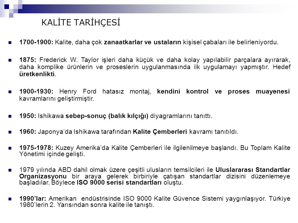 KALİTE TARİHÇESİ 1700-1900: Kalite, daha çok zanaatkarlar ve ustaların kişisel çabaları ile belirleniyordu.