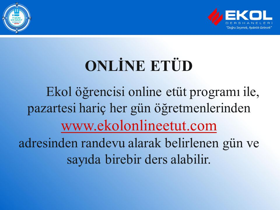 ONLİNE ETÜD Ekol öğrencisi online etüt programı ile, pazartesi hariç her gün öğretmenlerinden www.ekolonlineetut.com.