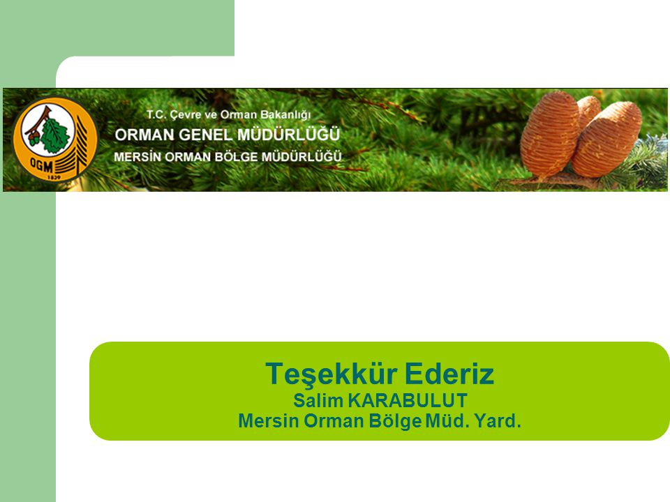 Teşekkür Ederiz Salim KARABULUT Mersin Orman Bölge Müd. Yard.