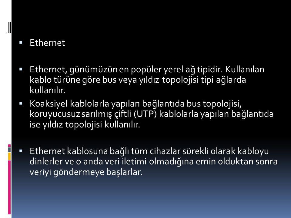 Ethernet Ethernet, günümüzün en popüler yerel ağ tipidir. Kullanılan kablo türüne göre bus veya yıldız topolojisi tipi ağlarda kullanılır.