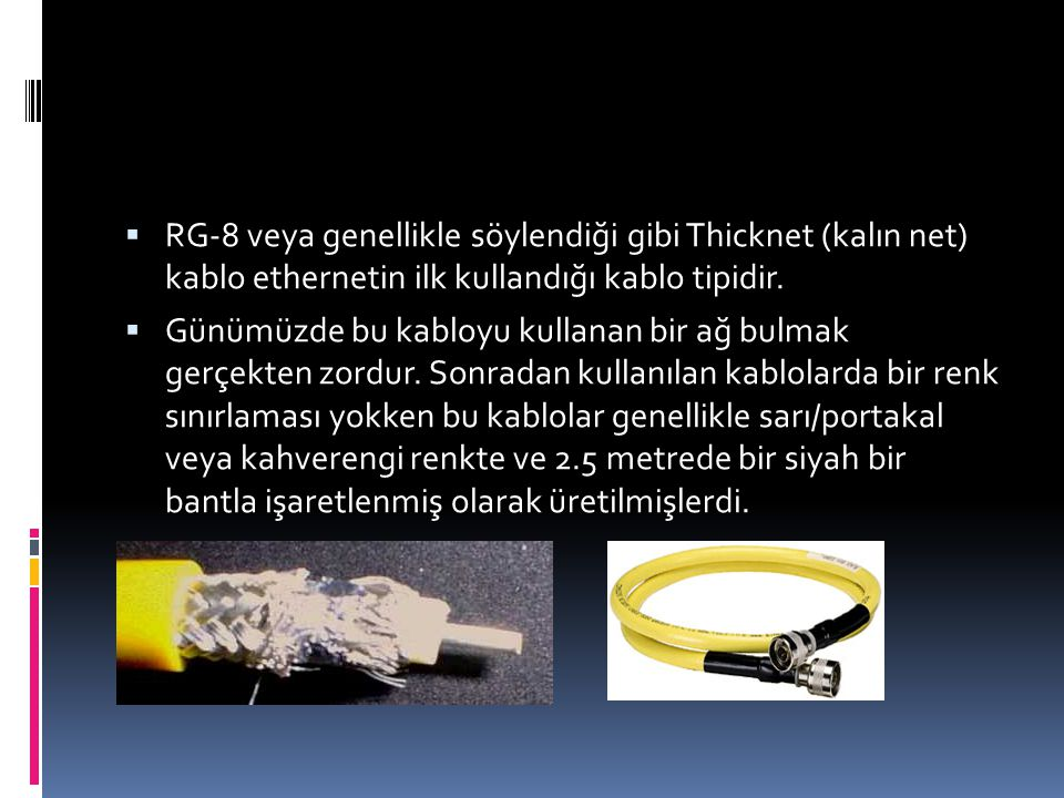 RG-8 veya genellikle söylendiği gibi Thicknet (kalın net) kablo ethernetin ilk kullandığı kablo tipidir.