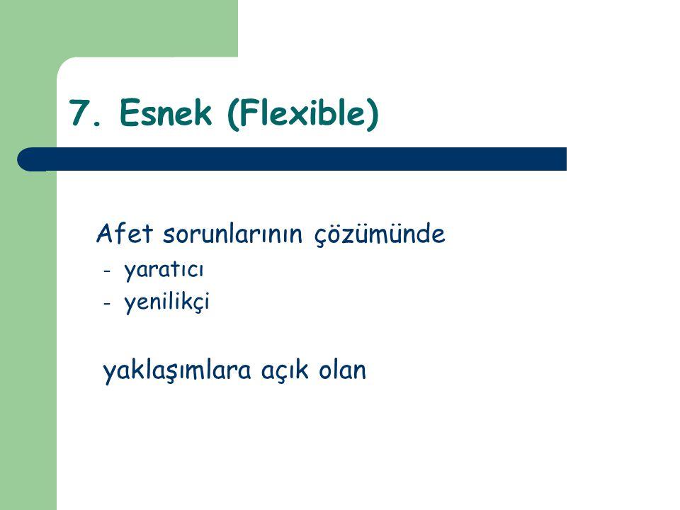 7. Esnek (Flexible) Afet sorunlarının çözümünde yaklaşımlara açık olan