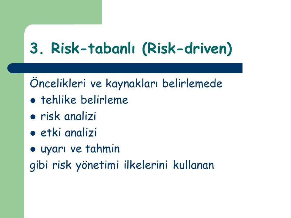 3. Risk-tabanlı (Risk-driven)