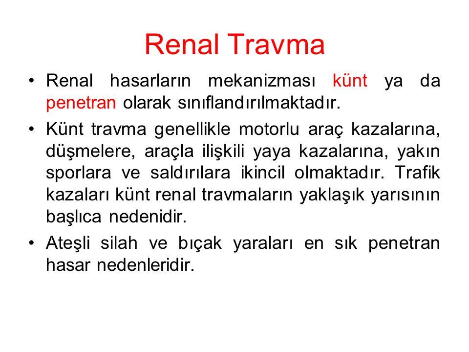 Renal Travma Renal hasarların mekanizması künt ya da penetran olarak sınıflandırılmaktadır.