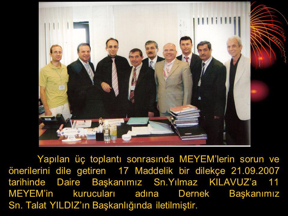 Yapılan üç toplantı sonrasında MEYEM'lerin sorun ve önerilerini dile getiren 17 Maddelik bir dilekçe 21.09.2007 tarihinde Daire Başkanımız Sn.Yılmaz KILAVUZ'a 11 MEYEM'in kurucuları adına Dernek Başkanımız Sn.