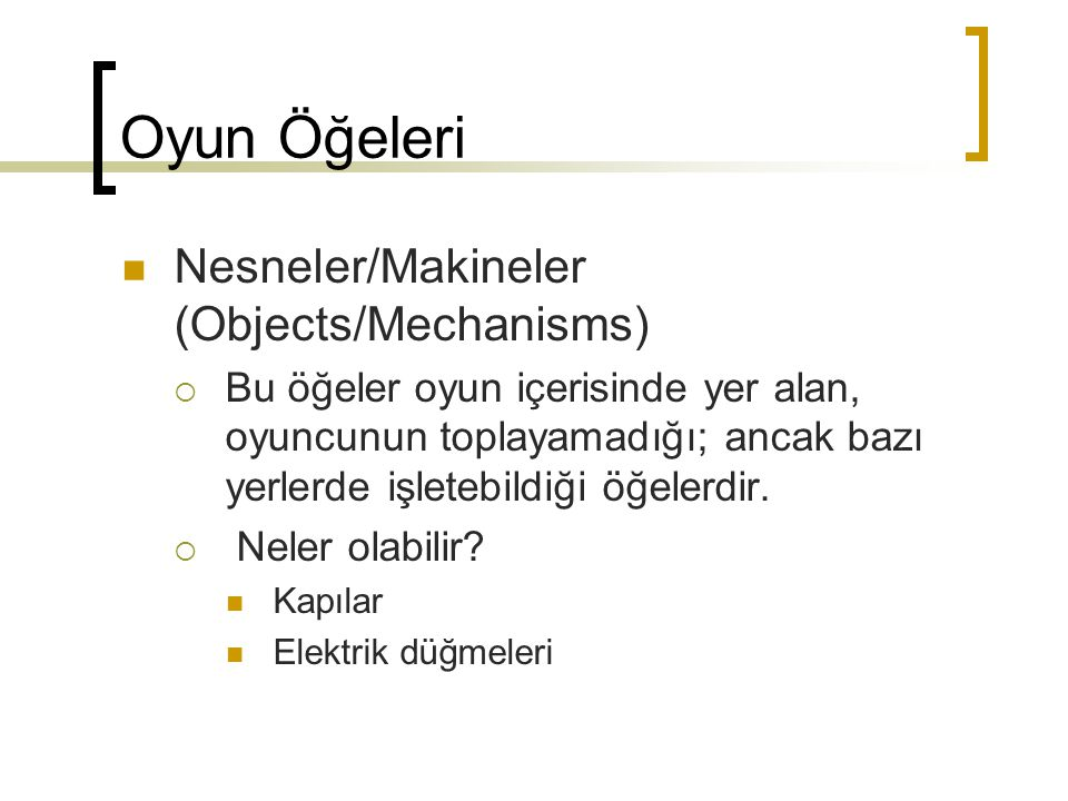 Oyun Öğeleri Nesneler/Makineler (Objects/Mechanisms)