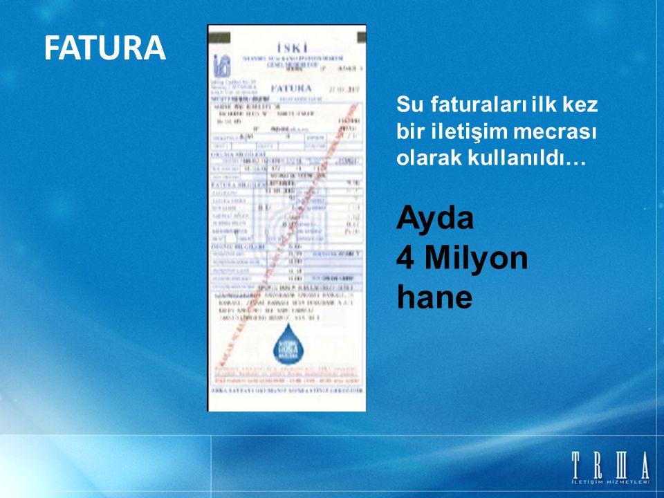 FATURA Ayda 4 Milyon hane Su faturaları ilk kez bir iletişim mecrası