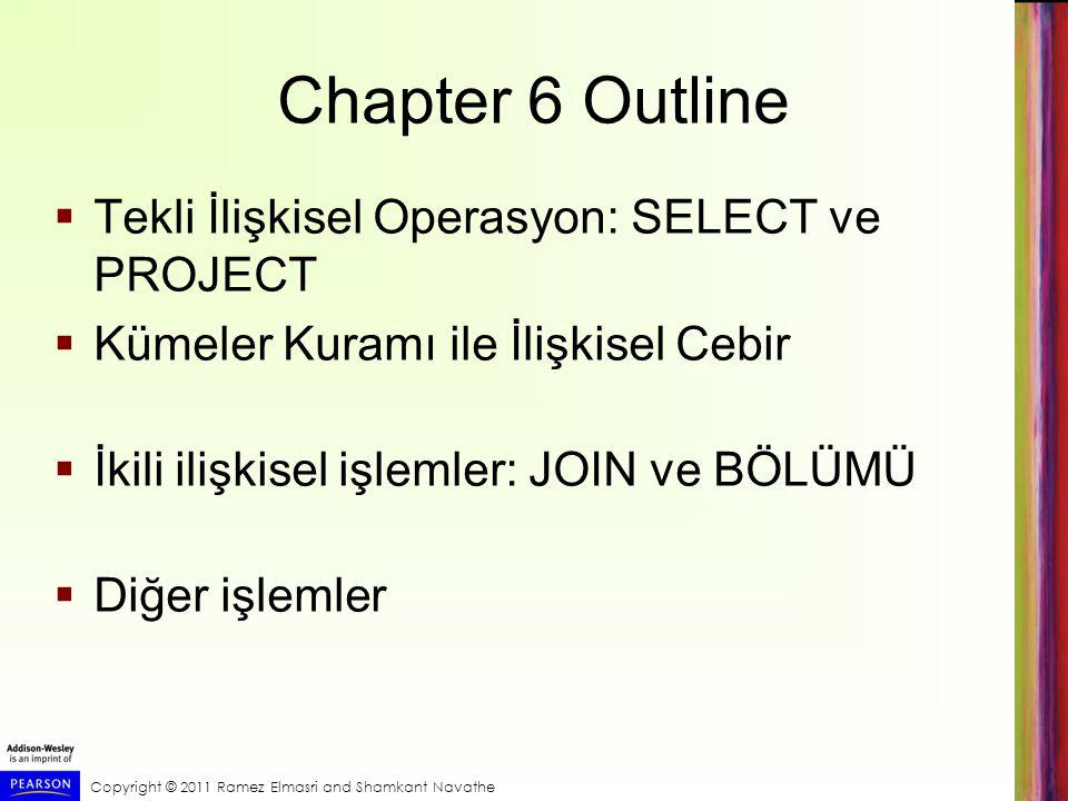 Chapter 6 Outline Tekli İlişkisel Operasyon: SELECT ve PROJECT