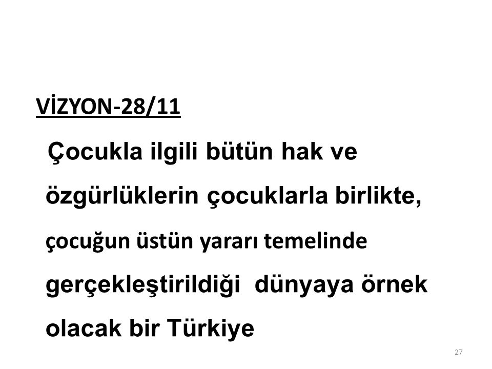 Çocukla ilgili bütün hak ve özgürlüklerin çocuklarla birlikte, çocuğun üstün yararı temelinde gerçekleştirildiği dünyaya örnek olacak bir Türkiye
