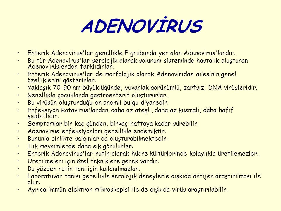 ADENOVİRUS Enterik Adenovirus lar genellikle F grubunda yer alan Adenovirus lardır.