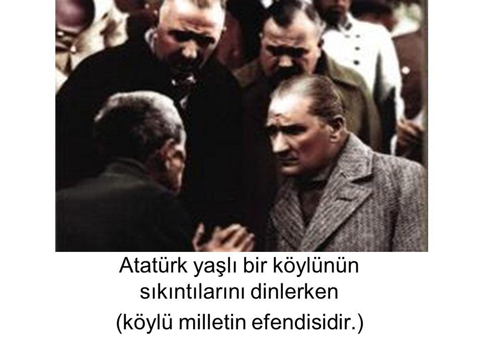 Atatürk yaşlı bir köylünün sıkıntılarını dinlerken